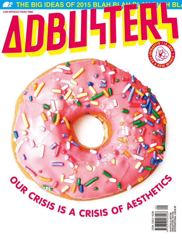 Adbusters #117: Blueprint for a New World Part VI (Aesthetico) – Our Crisis Is A Crisis of Aesthetics
