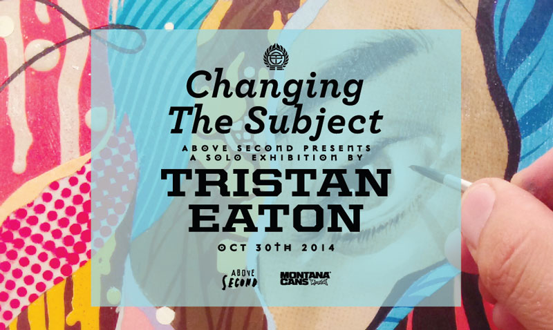 Above Second presents Changing the Subject by Tristan Eaton