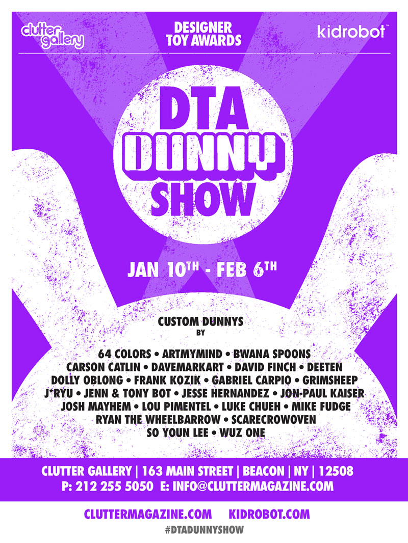 Clutter and Kidrobot presents the 1st Annual DTA DUNNY Show!