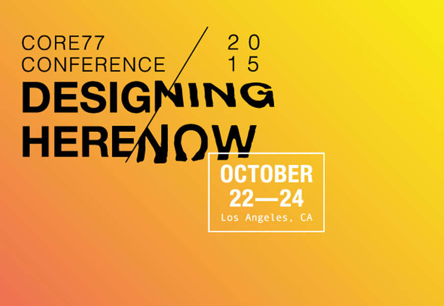 Core77 Conference 2015 — Here and Now – Los Angeles, USA