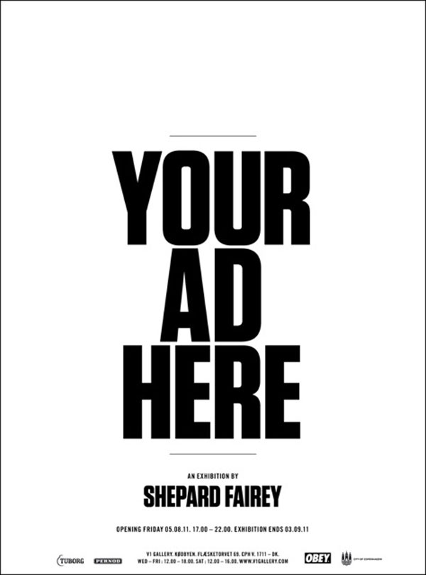 Your Ad Here x V1 Gallery x Shepard Fairey: 6AUG - 3SEP 2011 – Copenhagen, Denmark