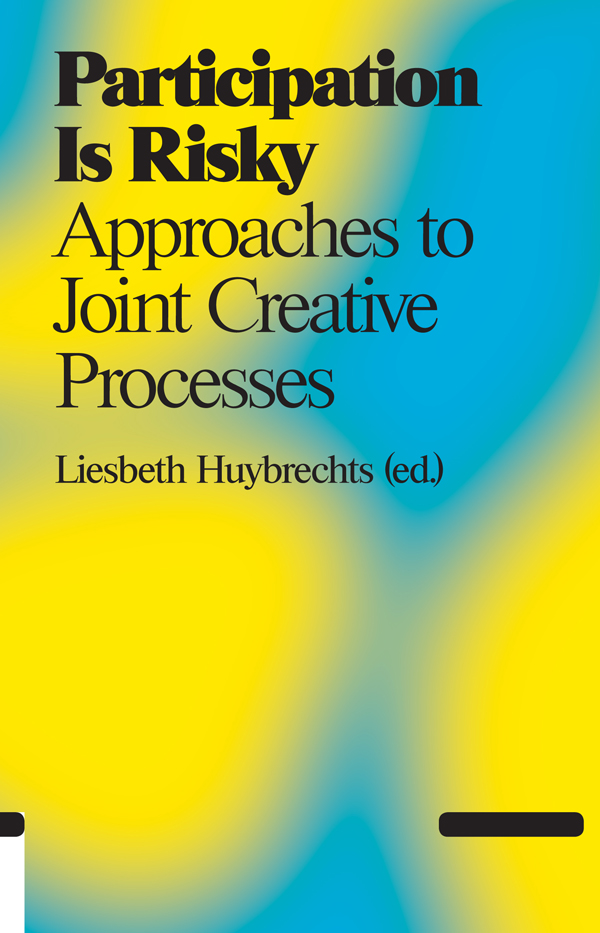 Participation Is Risky: Approaches to Joint Creative Processes Edited by Liesbeth Huybrechts (Amsterdam, Netherlands)